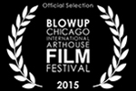 DREAM_BENDERS_PRODUCTIONS_BLOWUP CHICAGO INTERNATIONAL ARTHOUSE FILM FESTIVAL-OFFICIAL SELECTION